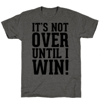 It's Not Over Until I Win!