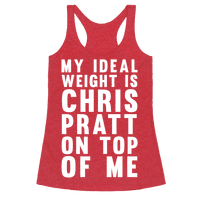 My Ideal Weight Is Chris Pratt On Top Of Me Racerback