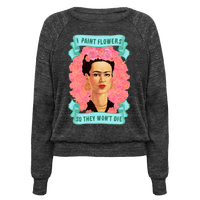 Frida Khalo (I Paint Flowers So They Won't Die) Pullover