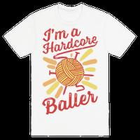 I'm a Hardcore Baller Tee