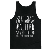 Sorry I Can't I Have Important Alien Stuff To Do Tank
