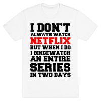 I Don't Always Watch Netflix