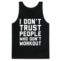 I Don't Trust People Who Don't Workout