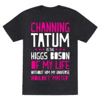 Channing Tatum Is My Higgs Boson Tee