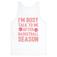 I'm Busy Talk To Me After Basketball Season