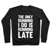 The Only Running I Do Is Running Late (White Ink)