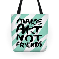 Make Art Not Friends Tote