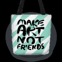 Make Art Not Friends Tote