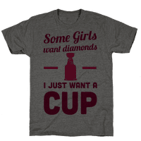 Some Girls Want Diamonds I Just Want A Cup