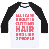 All I Care About Is Cutting Hair And Like 2 People
