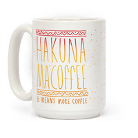 Hakuna Ma'Coffee It Means More Coffee