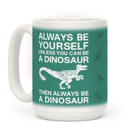 Always Be Yourself, Unless You Can Be A Dinosaur Mug