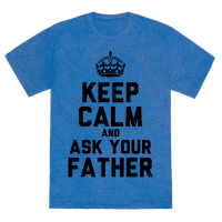 Keep Calm and Ask Your Father
