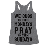 We Cuss On Them Mondays Pray On Them Sundays
