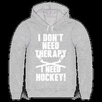 I Don't Need Therapy I Need Hockey!