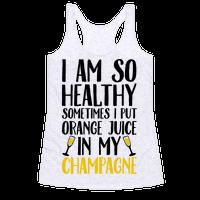 I Am So Healthy Sometimes I Put Orange Juice In My Champagne
