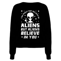 You Might Not Believe In Aliens But Aliens Believe In You