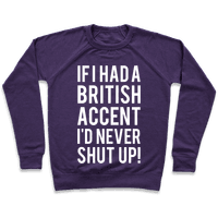 If I Had A British Accent Id Never Shut Up Pullover