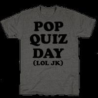 Pop Quiz Day (LOL JK)