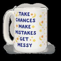 Take Chances Make Mistakes Get Messy