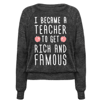 I Became A Teacher To Get Rich And Famous (White) Pullover