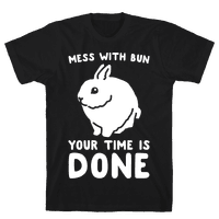 Mess With Bun Your Time Is Done White Print Tee