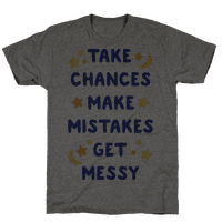 Take Chances Make Mistakes Get Messy