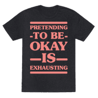 Pretending to be Okay is Exhausting