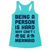 Being A Person Is Hard Why Cant I Be A Mermaid Racerback