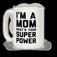 I'm A Mom What's Your Super Power Mug