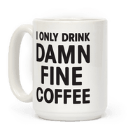 I Only Drink Damn Fine Coffee