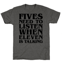 Fives Need To Listen When Eleven Is Talking Parody Tee