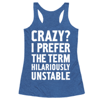 Crazy? I Prefer The Term Hilariously Unstable Racerback