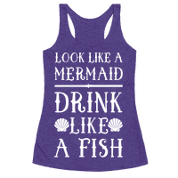 Look Like A Mermaid Drink Like A Fish