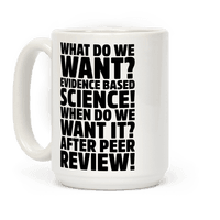 What Do We Want Evidence Based Science Mug