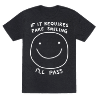 If It Requires Fake Smiling Ill Pass
