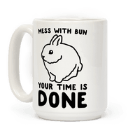 Mess With Bun Your Time Is Done Mug