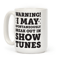 Warning! I May Spontaneously Break Out In Show Tunes