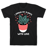 I Drown My Plants With Love