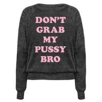 Don't Grab My Pussy Bro Pullover
