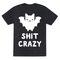 Bat Shit Crazy Tee