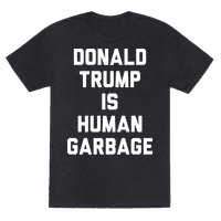 Donald Trump Is Human Garbage Tee