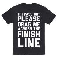 IF I PASS OUT PLEASE DRAG ME ACROSS THE FINISH LINE Tee