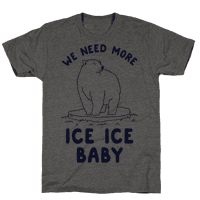 We Need More Ice Ice Baby