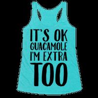 It's Okay Guacamole I'm Extra Too