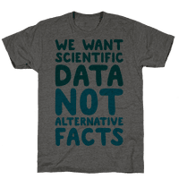 We Want Scientific Data Not Alternative Facts