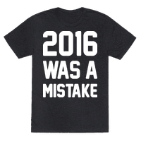 2016 WAS A MISTAKE Tee