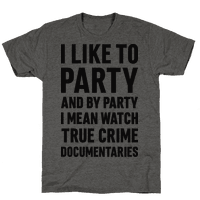 I Like To Party And By Party I Mean Watch True Crime Documentaries