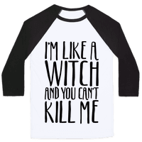 I'm Like A Witch and You Can't Kill Me