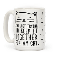 I'm Just Trying To Keep It Together For My Cat Mug